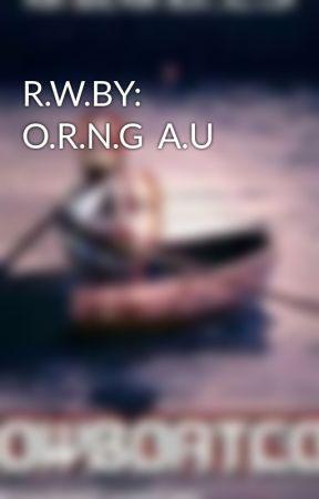 R.W.BY: O.R.N.G  A.U by ziahthefanboy