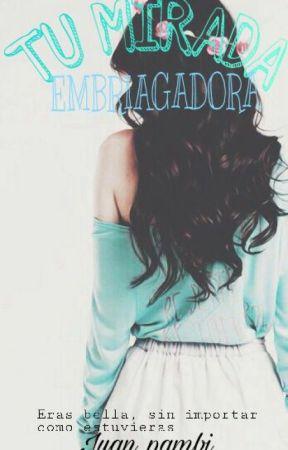 TU MIRADA EMBRIAGADORA. by Juan_pambi