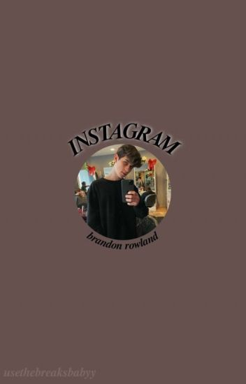 Instagram// Brandon Rowland [COMPLETED] - 𝐬𝐮𝐧𝐟𝐥𝐨𝐰𝐞𝐫