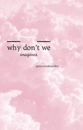 Why Don't We ☆ Imagines by -PrincessKiandra