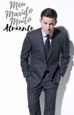 Meu Marido Muito Atraente - Trilogia Atraente  by _ABelaAdormecida