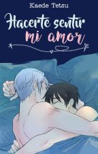 Hacerte sentir mi amor | One-shot by KaedeTe