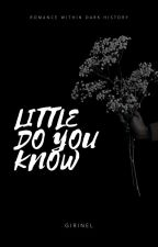 Little Do You Know by girinel