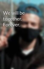 We will be together. Forever.  by Hiccstridstorys02