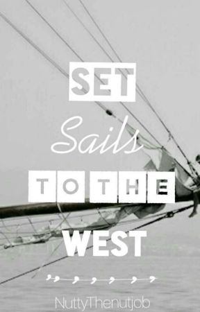 Set Sails to The West by NuttyThenutjob