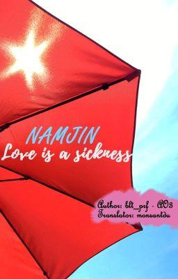 Đọc truyện [NAMJIN][TRANS] Love is a sickness