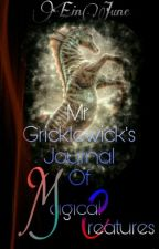 Mr. Gricklewick's Journal Of Magical Creatures by JuneJomero