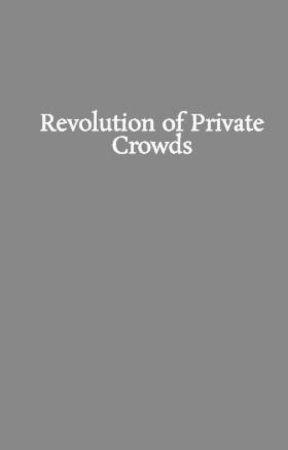 Revolution of Private Crowds by EllieMcConnell