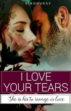 I LOVE YOUR TEARS (Completed) ✔ by ShaktiPawar56