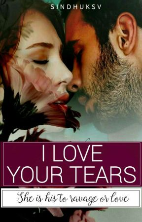 I LOVE YOUR TEARS (Completed) ✔ by Shakti5555