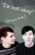 """I'm not okay,"" (Phan kik) by phaneh"