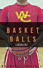 ~BASKETBALLS~ (Joshler) {COMPLETED} by 21nutellaaStars
