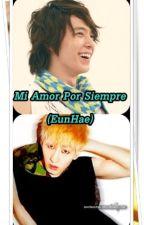 Mi Amor Por Siempre [EunHae] by Lupiitha17