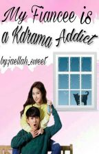 My fiancee is a kdrama Addict(On-Hold) by jaellah_sweet