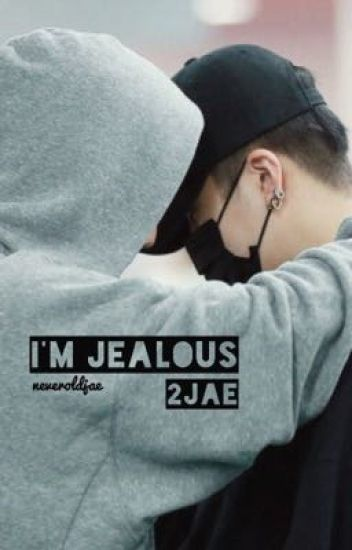 I'm Jealous || 2Jae