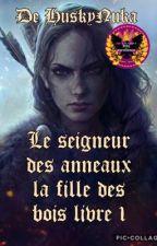Le seigneur des anneaux la fille des bois livre 1 by HuskyNuka