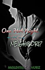 One Hot Night with my... Neighbor!? (Repost) by malditang_nurz