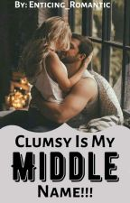 Clumsy Is My Middle Name!!! by Enticing_Romantic