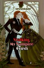 Stalking my Vampire Crush (Completed) by kakaivevz