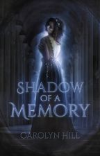 Shadow of a Memory ✓ (NaNoWriMo 2016) by Carolyn_Hill