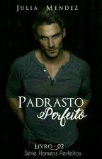 Padrasto Perfeito ( Completo) by jujumendez