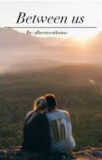 Between us by AlberteFeldstedt