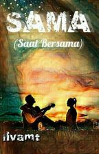 SAMA (Saat Bersama)-[COMPLETE] by Arsylla30