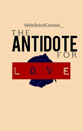 The Antidote For Love. by MiSTReSSoFYaoi