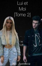 Lui et moi |Tome 2| by mllwriter