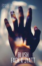 Blush ~ Jyatt X Fack by eddietozier