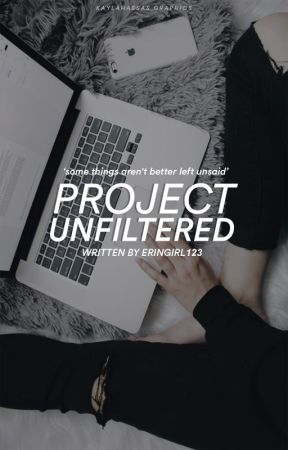 Project Unfiltered by eringirl123