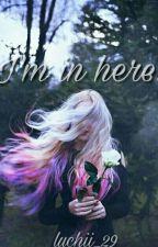 I'm in here [Editando] by st_amelia