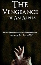 The Vengeance of An Alpha [Slow Update] by natashasadewa