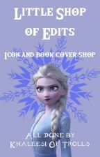Little Shop of Edits // Icon And Cover Shop \\    {Now Open} by Khaleesi-Of-Trolls