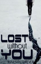 Lost without You by rosesareforever