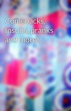 Comebacks, Insults, pranks and more! by PopularBeing