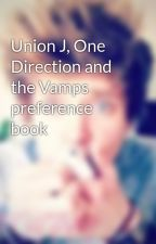 Union J, One Direction and the Vamps preference book by chocolate_lover5799
