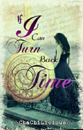 If I Can Turn Back Time by itschachilicious