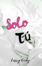 Solo tú. © by lissyGrey