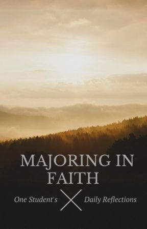 Majoring in Faith: One Student's Daily Reflections by Foundational_Faith