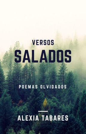 Versos Salados  ,   Poemas Olvidados by Alexiuuuuuuus