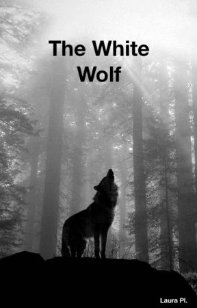 The White Wolf #Wattys2017 by laurajennings86