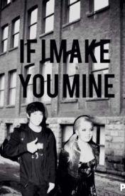 If I Make You Mine by twerkkteam