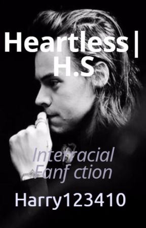 Heartless| H.S Interracial Fanfiction by harry123410
