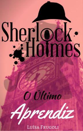 Sherlock Holmes: O Último Aprendiz by Jayette_Holmes7