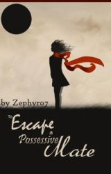 To Escape a Possessive Mate by Zephyr07
