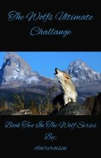The wolfs Ultimate Challenge [Book 2] by claireroisin