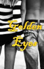 Golden Eyes (EDITING) by _AnythingButOrdinary
