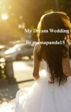 My Dream Wedding by mamapanda15