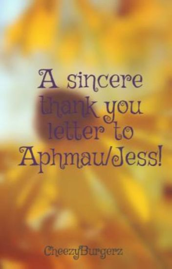A Sincere Thank You Letter To Aphmaujess Kittyjeanwrites Wattpad